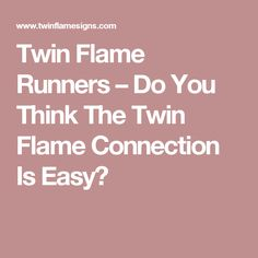 Twin Flame Runners – Do You Think The Twin Flame Connection Is Easy?