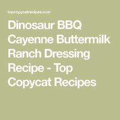 Dinosaur BBQ Cayenne Buttermilk Ranch Dressing Recipe - Top Copycat Recipes