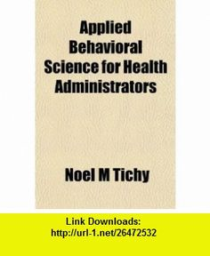 Applied Behavioral Science for Health Administrators (9781153446884) Noel M Tichy , ISBN-10: 115344688X  , ISBN-13: 978-1153446884 ,  , tutorials , pdf , ebook , torrent , downloads , rapidshare , filesonic , hotfile , megaupload , fileserve