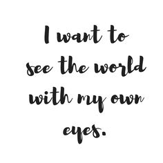 I want to see the world with my own eyes. #thewanderyears #quotes #travelquotes