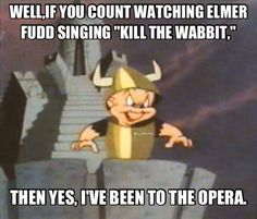 """Well, if you count watching Elmer Fudd singing """"Kill The Wabbit,"""" then yes, I've been to the opera. Elmer Fudd, Looney Tunes Cartoons, Looney Tunes Funny, Retro Cartoons, Funny Memes, Hilarious, Lol, Classic Cartoons, Just For Laughs"""