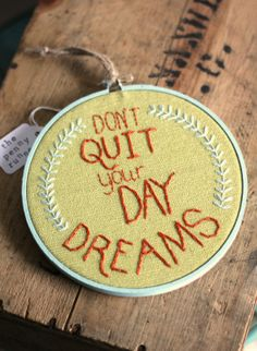 "Embroidery Hoop ""Don't Quit Your Day Dreams"" / Inspiration Quote / Citron Green / 6"""