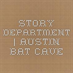 Story Department | Austin Bat Cave