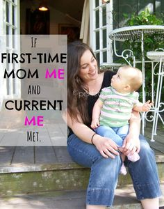 If First Time Mom Me and Current Me met...it might go a little something like this. SO funny!