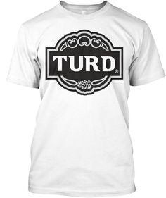 Discover Limited Edition Parody Brut Turd T T-Shirt, a custom product made just for you by Teespring. - You can't polish a turd. Mens Tops, How To Wear, T Shirt, Supreme T Shirt, Tee Shirt, Tee