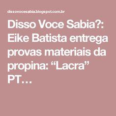 """Disso Voce Sabia?: Eike Batista entrega provas materiais da propina: """"Lacra"""" PT…"""