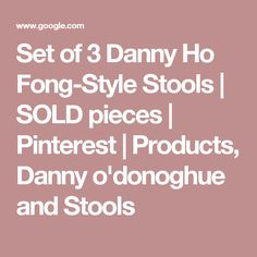 Set of 3 Danny Ho Fong-Style Stools | SOLD pieces | Pinterest | Products, Danny o'donoghue and Stools