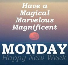 Wishing everyone a magical, marvelous, magnificent Monday! Happy New Week! Monday Inspirational Quotes, Happy Monday Quotes, Monday Motivation Quotes, Motivational Monday, Thursday Motivation, Good Morning Messages, Good Morning Wishes, Good Morning Quotes, Morning Images
