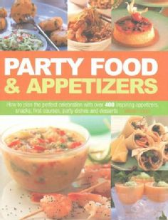 Party Food & Appetizers: How to Plan the Perfect Celebration With over 400 Inspiring Appetizers, Snacks, First Co... (Hardcover)