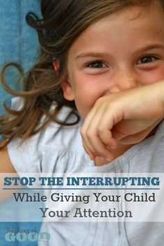 Stop the Interrupting While Giving Your Child Your Attention