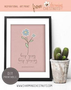 Keep going, keep growing. Motivational print, Free printable quote from Charming Chestnuts, flower print, DIY Wall art