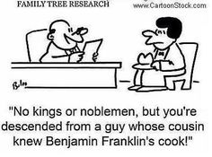 """""""No kings or noblemen, but you're descended from a guy whose cousin knew Benjamin Franklin's cook! Genealogy Quotes, Family Genealogy, Benjamin Franklin, Cousins, Family History Quotes, Church Memes, Family Tree Research, Genealogy Research, Funny Quotes"""