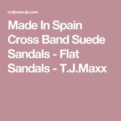 Made In Spain Cross Band Suede Sandals - Flat Sandals - T.J.Maxx