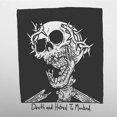 Death and Hatred To Mankind.