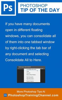 If you have many documents open in different floating windows, you can consolidate all of them into one tabbed window by right-clicking the tab bar of any document and selecting Consolidate All to Here. #PhotoshopTutorialAdobe Photoshop Training, Photoshop Me, Photoshop Design, Photoshop Elements, Photoshop Tutorial, Photoshop Ideas, Photography Software, Photoshop Photography, Photography Business