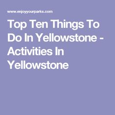 Top Ten Things To Do In Yellowstone - Activities In Yellowstone