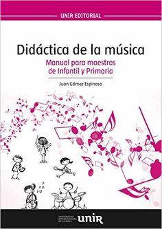 Didáctica de la música : manual para maestros de infantil y primaria / Juan Gómez Espinosa (2015)