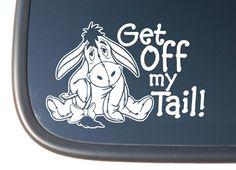 "Eeyore Disney ""Ge Off My Tail"" Vinyl Car Decal Sticker. $3.99, via Etsy."