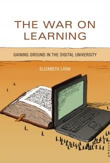 """The War on Learning - Gaining Ground in the Digital University: Elizabeth Losh examines current efforts to """"reform"""" higher education by applying technological solutions to problems in teaching & learning. She finds that many of these initiatives fail because they treat education as a product rather than a process. Highly touted schemes—video games for the classroom, for example, or the distribution of iPads—let students down."""