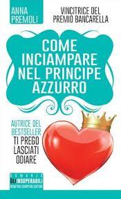 La testa fra i libri: Come inciampare nel principe azzurro di Anna Premo...