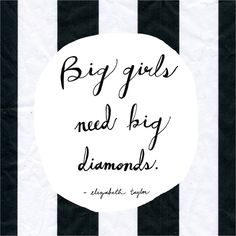 FANCY LITTLE PHRASES That's right Liz Taylor, we couldn't agree more! Every girl needs some sparkle!