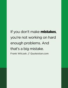 If you don't make mistakes, you're not working on hard enough problems. And that's a big mistake. Mistake Quotes, Making Mistakes, Motivation, When Someone, Cool Words, Life Lessons, Quote Of The Day, Fitness, How To Memorize Things
