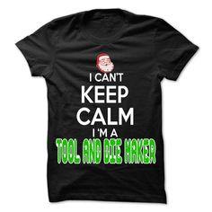 Keep Calm Tool and die maker... Christmas Time ... - 0399 Cool Job Shirt !