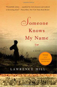Someone Knows My Name: A Novel: Lawrence Hill: One of the best historical fiction books, I have read. I Love Books, Great Books, Books To Read, My Books, Reading Lists, Book Lists, Reading Books, Buzzfeed Books, Reading Material