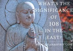 It's impossible to ignore the number 108 when studying Eastern philosophy; it's referenced everywhere in texts and symbols. But Why?