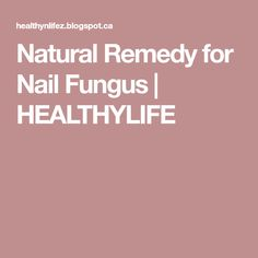 Natural Remedy for Nail Fungus | HEALTHYLIFE