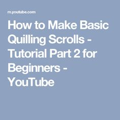 How to Make Basic Quilling Scrolls - Tutorial Part 2 for Beginners - YouTube