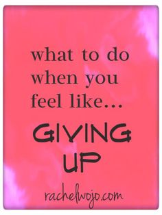 5 practical steps for when you feel like giving up