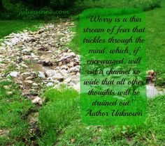 Worry is a thin stream of fear...
