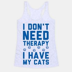 I Don't Need Therapy, I Have My Cats =p
