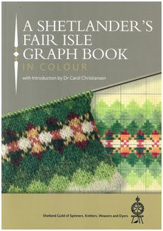 A Shetlanders Fair Isle Graph Book by the Shetland Guild of Spinners, Knitters, Weavers and Dyers - Jamieson and Smith, Real Shetland Wool, Fair Isle Knitting, Shetland Wool, Knitting Patterns, Yarn