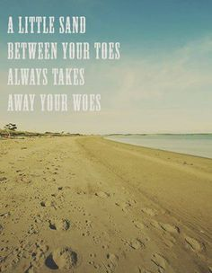 Sand between your toes takes away your woes