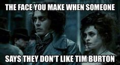 """""""The face you make when someone says they don't like Tim Burton"""". Quote. fb"""
