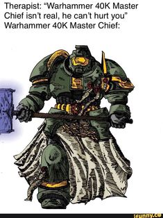 """Therapist: """"Warhammer Master Chief isn't real, he can't hurt you"""" Warhammer Master Chief: - iFunny :) Halo Master Chief Helmet, Master Chief Armor, Master Chief Costume, Master Chief And Cortana, Warhammer 40k Memes, Warhammer Art, Warhammer Fantasy, Warhammer 40000, The Legend Of Zelda"""