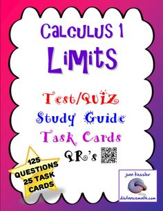 This lesson activity for Calculus Limits is intended for AP Calculus AB, Honors Calculus, and College Level Calculus students. The bundle includes a 5 versions of a test/study guide, each with 25 questions. Three versions of the assessment are free response and two are multiple choice. Also included is a set of 25 Task Cards, a student answer sheet, and a QR coded answer sheet