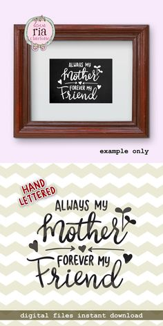 | Always mother, forever friend digital files | instant download ____________________________________________________________________________ This design is hand lettered and hand drawn by me and converted into digital files for your projects. Not made of a font which means it is absolutely unique. Only available in my shop. Selling items using my designs without purchasing the appropriate commercial license is not permitted. ________________________________________________________...