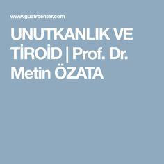 UNUTKANLIK VE TİROİD | Prof. Dr. Metin ÖZATA