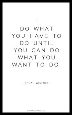 Do what you gotta do for yourself quotes pinterest wisdom do what you have to do until you can do what you want to do solutioingenieria Images