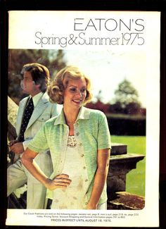 Eaton s Catalogue Spring & Summer 1975 Canadian Department Store Vintage Advertisements, Vintage Ads, Vintage Shops, Site History, Canada Eh, Canadian History, My Generation, Christmas Catalogs, True North
