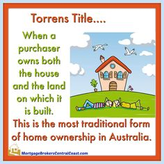 Torrens Title…. When a purchaser owns both the house and the land on which it is built. This is the most traditional form of home ownership in Australia.