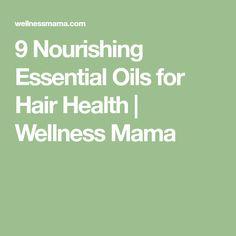 9 Nourishing Essential Oils for Hair Health | Wellness Mama