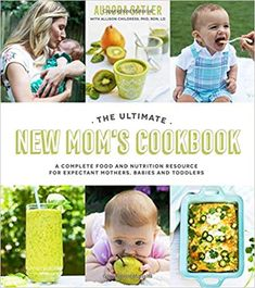 The Ultimate New Mom's Cookbook: A Complete Food and Nutrition Resource for Expectant Mothers, Babies and Toddlers: Aurora Satler, Allison Childress: 9781624145667: Amazon.com: Books Mother And Baby, Mom And Baby, Nutrition Resources, Hanger Steak, Baby Puree, Homemade Baby Foods, Babies First Year, Baby Food Recipes, Easy Recipes