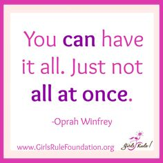 You can have it all. Just not all at once. -Oprah Winfrey #girlsrule #knowyourworth #brilliantbeautifulbold #selfcare #dreambig