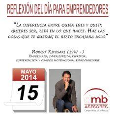Reflexiones para Emprendedores 15/05/2014     http://es.wikipedia.org/wiki/Robert_Kiyosaki