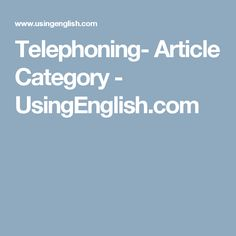 Articles in the 'Telephoning' category. Telephoning is one of the most difficult things to do in another language, but these articles and guides should make making and receiving phone calls easily manageable. School Hacks, Telephone, Esl, Articles, Activities, Games, Plays, Phone, Phones