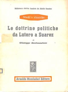 Le dottrine politiche da Lutero a Suárez / Giuseppe Santonastaso